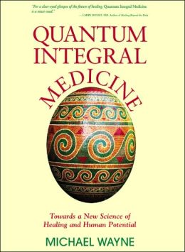 Quantum-Integral Medicine: Towards a New Science of Healing and Human Potential