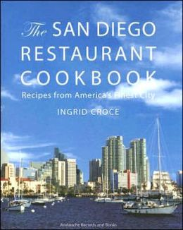 The San Diego Restaurant Cookbook: Recipes from America's Finest City