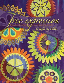 Free Expression: The Art and Confessions of a Contemporary Quilter