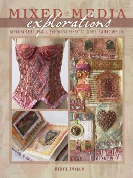 Mixed Media Explorations: Blending Paper, Fabric and Embellishment to Create Inspired Designs