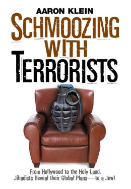 Schmoozing with Terrorists: From Hollywood to the Holy Land, Jihadists Reveal Their Global Plans-to a Jew!