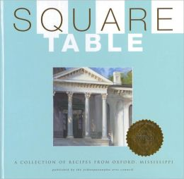 Square Table: A Collection of Recipes from Oxford, Mississippi