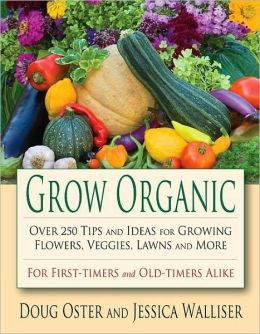 Grow Organic: More Than 250 Tips and Ideas for Planting Ornamentals, Vegetables and Lawns Naturally