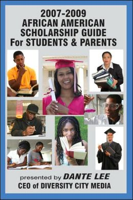 2007-2009 Black Scholarship Guide for Students: Presented by Dante Lee, CEO of Diversity City Media