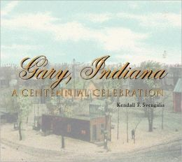 Gary, Indiana: A Centennial Celebration