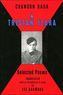 Chanson Dada: Tristan Tzara Selected Poems