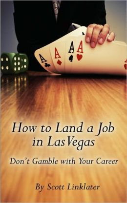 How to Land a Job in Las Vegas: Don't Gamble with Your Career Scott Linklater