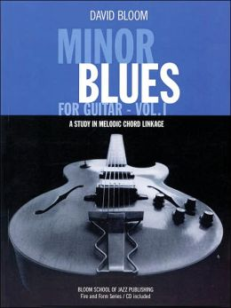 Minor Blues for Guitar - Vol. 1: A Study in Melodic Chord Linkage