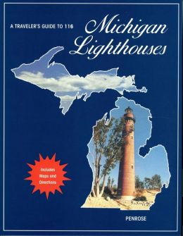 A Traveler's Guide to 116 Michigan Lighthouses