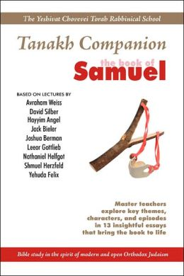 The Tanakh Companion to the Book of Samuel: Bible Study in the Spirit of Open Orthodoxy and the Yeshivat Chovevei Torah Rabbinical School