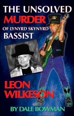 The Unsolved Murder of Lynyrd Skynyrd Bassist Leon Wilkeson