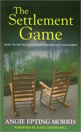 The Settlement Game: How to Settle an Estate Peacefully and Fairly