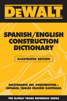 DEWALT Spanish/English Construction Dictionary - Illustrated Edition: Illlustrated Edition