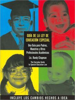 Guia de la Ley de Educacion Especial/The Everyday Guide to Special Education Law