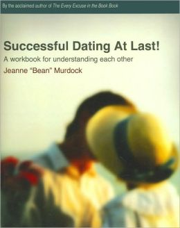 Successful Dating at Last!: A Workbook for Understanding Each Other