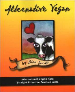 Alternative Vegan: International Vegan Fare Straight from the Produce Aisle