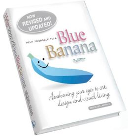 Help Yourself to a Blue Banana: Awakening Your Eyes to Art, Design and Visual Living