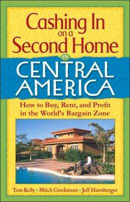 Cashing in on a Second Home in Central America: How to Buy, Rent and Profit in the World's Bargain Zone