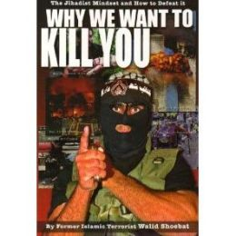 Why We Want to Kill You: The Jihadist Mindset and How to Defeat It