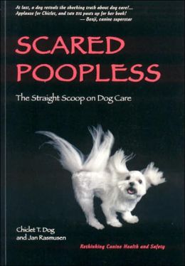 Scared Poopless: The Straight Scoop on Dog Care