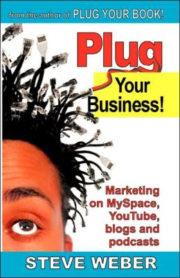 Plug Your Business!: Marketing on Myspace, YouTube, Blogs and Podcasts, and other Web 2. 0 social Networks