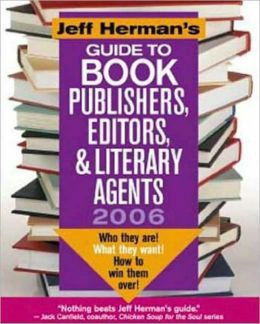 Jeff Herman's Guide to Book Publishing, Editors and Literary Agents, 2006 Edition