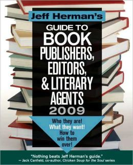 Jeff Herman's Guide To Book Publishers, Editors, & Literary Agents 2009 (19th Edition): Who They Are! What They Want! How To Win Them Over!