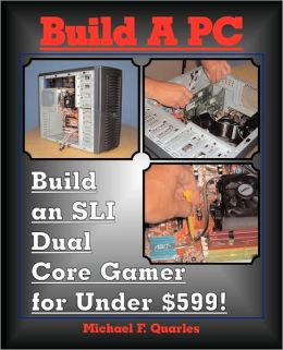 Build A PC: Build an SLI Dual Core Gamer for Under $599!