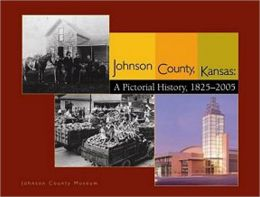 Johnson County, Kansas: A Pictorial History, 1825-2005