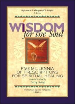 Wisdom for the Soul: Five Millennia of Prescriptions for Spiritual Healing