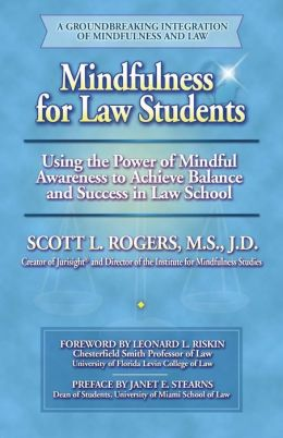 Mindfulness for Law Students: Applying the Power of Mindful Awareness to Achieve Balance and Success in Law School
