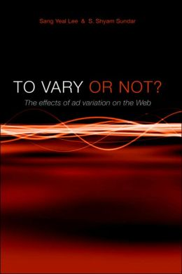 To Vary Or Not? The Effects Of Ad Variation On The Web