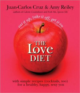 The Love Diet: Eat It Up, Take It Off, Get It On With Simple Recipes (Cocktails, Too) for a Healthy, Happy, Sexy You