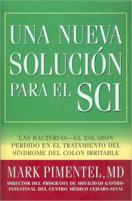 Una Nueva Solucion Para El SCI : El Protocolo Cedars-Sinai Para Tratar El Sindrome Del Colon Irritable (SCI)