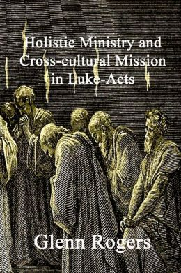 Holistic Ministry and Cross-cultural Mission in Luke-Acts