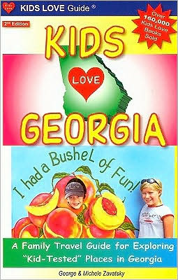 Kids Love Georgia, 2nd Edition: A Family Travel Guide to Exploring Kid-Tested Places in Georgia... Year Round!