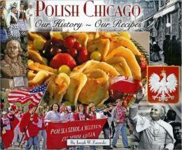 Polish Chicago: Our History-Our Recipes