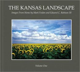 Kansas Landscape Vol 1, Expanded: Images from Home by Mark Feiden and Edward C. Robison III