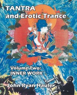 Tantra and Erotic Trance: Volume Two - Inner Work
