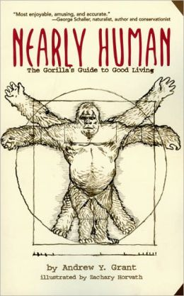 Nearly Human: The Gorilla's Guide to Good Living