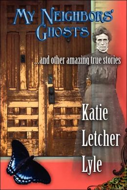 My Neighbors' Ghosts: And Other Amazing True Stories