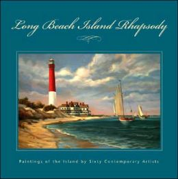 Long Beach Island Rhapsody: Paintings of the Island by Sixty Contemporary Artists