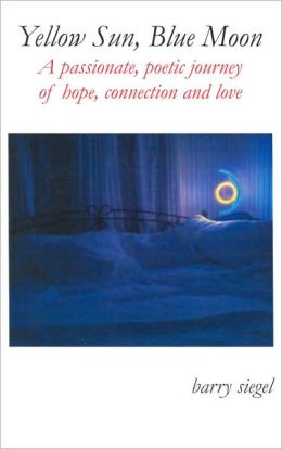 Yellow Sun, Blue Moon: A Passionate Poetic Journey of Hope, Connection and Love