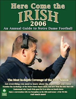 Here Come the Irish 2006: An Annual Guide to Notre Dame Football