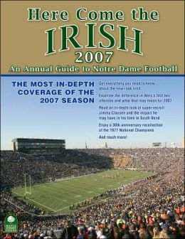 Here Come the Irish 2007: An Annual Guide to Notre Dame Football