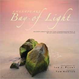 Chesapeake: Bay of Light: An Exploration of the Chesapeake Bay's Wild and Forgotten Places