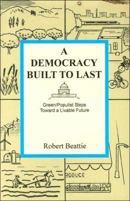 A Democracy Built to Last: Green/Populist Steps Toward a Livable Future