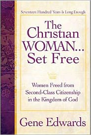 Christian Woman Set Free: Women Freed from Second-Class Citizenship in the Kingdom of God