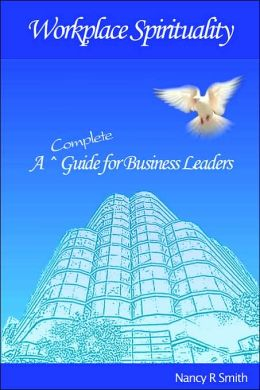 WorkPlace Spirituality: A Complete Guide for Business Leaders