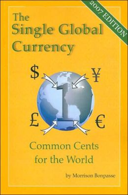 Single Global Currency - Common Cents for the World, 2007 Edition